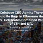 Coinbase CEO Admits There Could Be Bugs in Ethereum Hard fork, Celebrates Combined Value of ETH and ETC